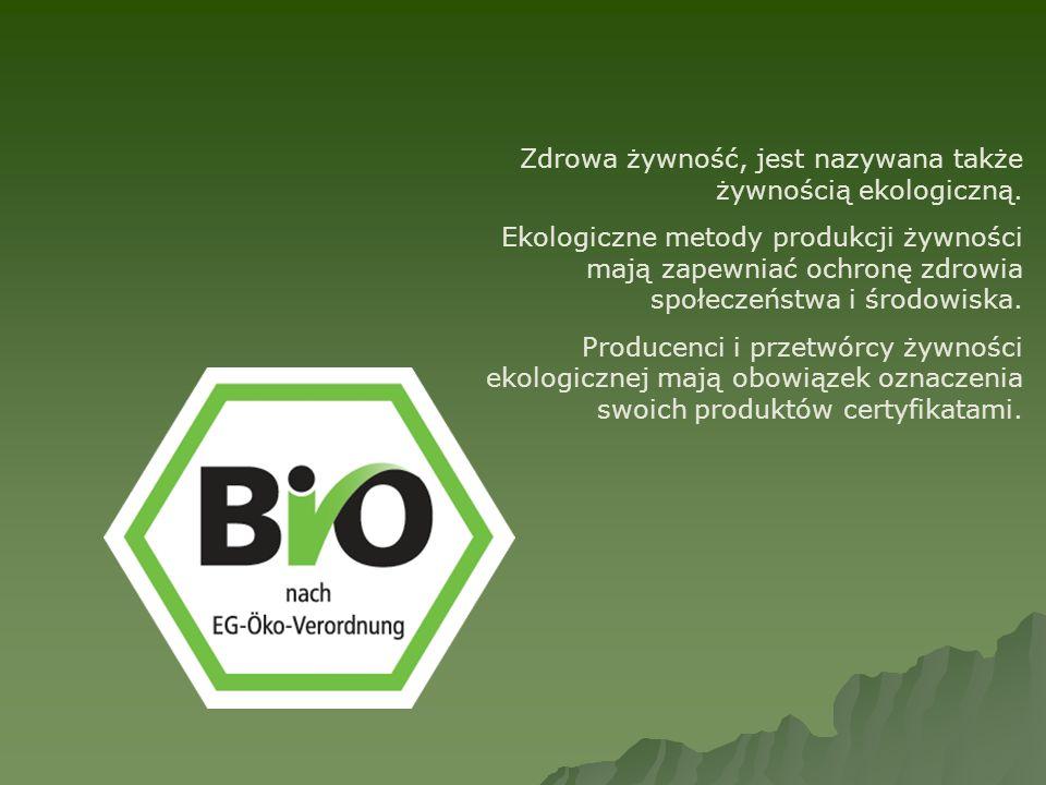 Zdrowa żywność, jest nazywana także żywnością ekologiczną.