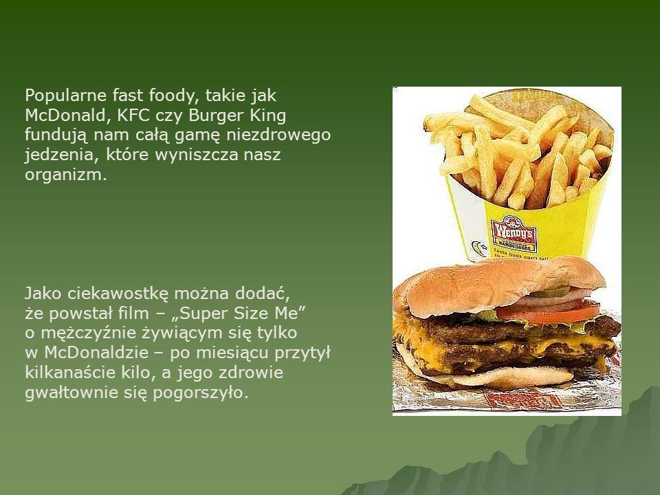 Popularne fast foody, takie jak McDonald, KFC czy Burger King fundują nam całą gamę niezdrowego jedzenia, które wyniszcza nasz organizm.