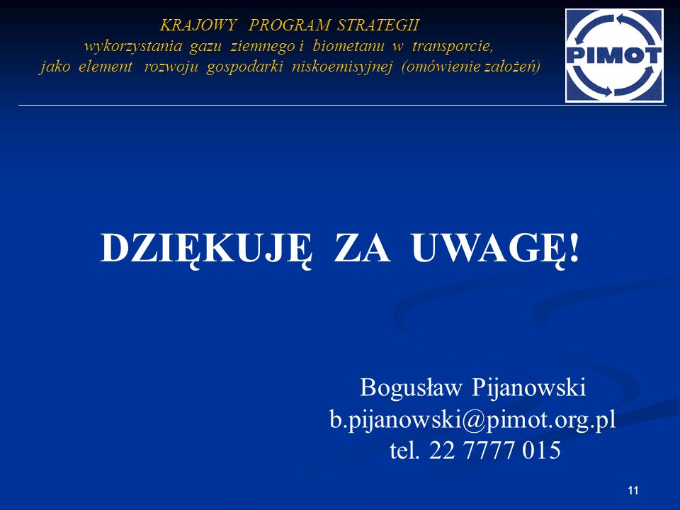 DZIĘKUJĘ ZA UWAGĘ! Bogusław Pijanowski b.pijanowski@pimot.org.pl