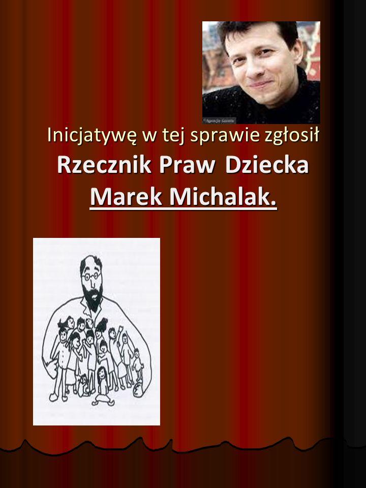 Inicjatywę w tej sprawie zgłosił Rzecznik Praw Dziecka Marek Michalak.