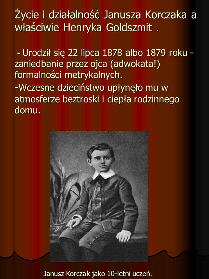Życie i działalność Janusza Korczaka a właściwie Henryka Goldszmit