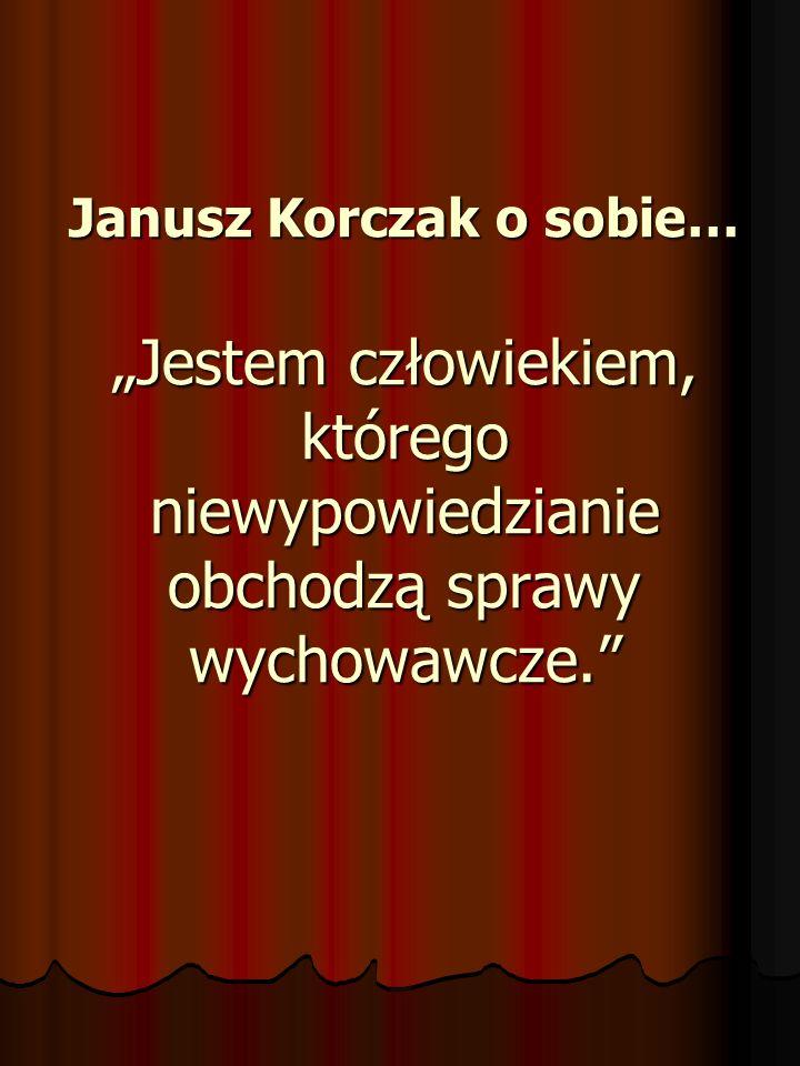 """Janusz Korczak o sobie… """"Jestem człowiekiem, którego niewypowiedzianie obchodzą sprawy wychowawcze."""