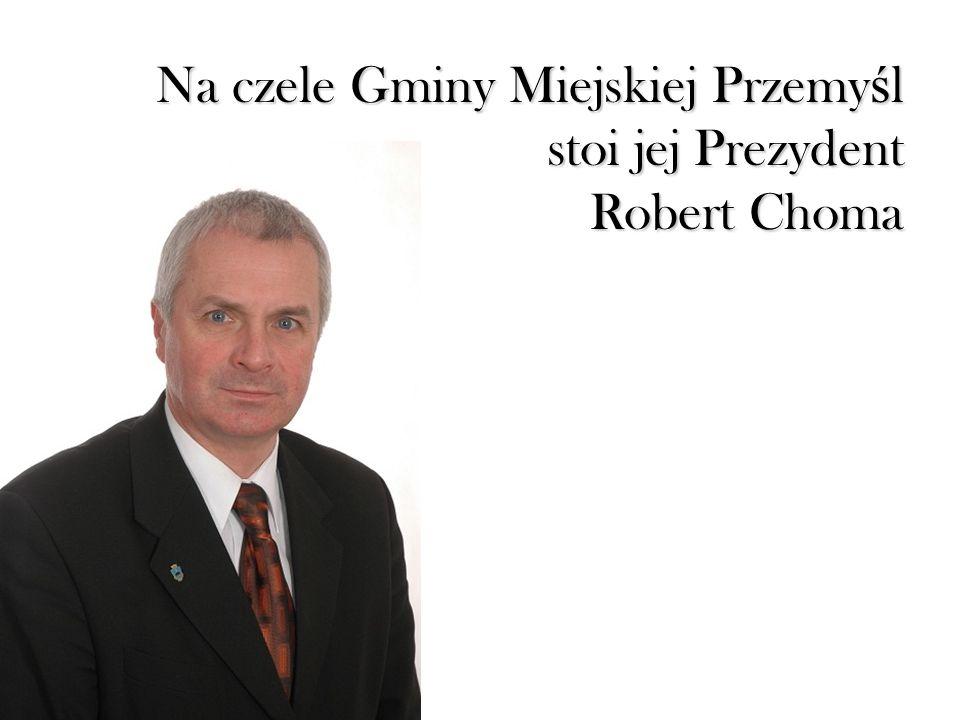 Na czele Gminy Miejskiej Przemyśl stoi jej Prezydent Robert Choma