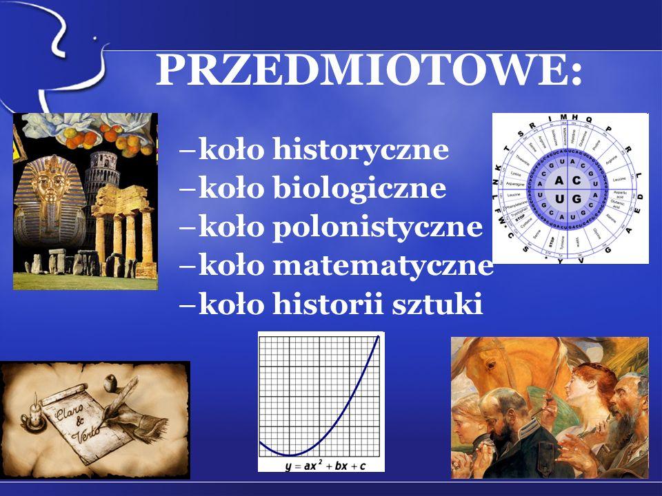 PRZEDMIOTOWE: koło historyczne koło biologiczne koło polonistyczne