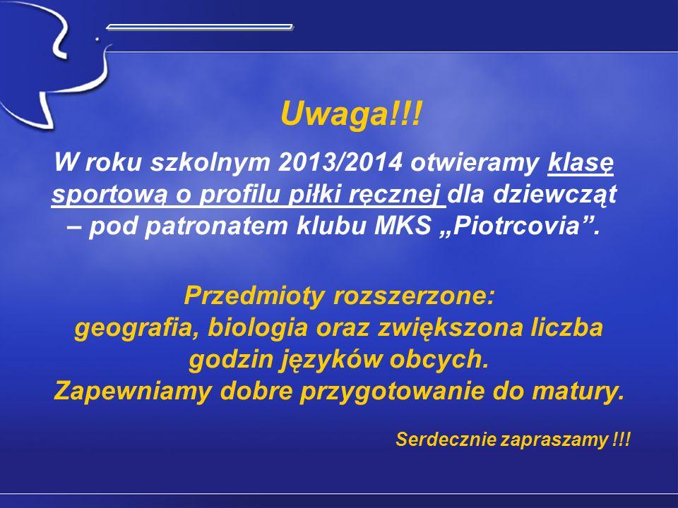 """____ Uwaga!!! W roku szkolnym 2013/2014 otwieramy klasę sportową o profilu piłki ręcznej dla dziewcząt – pod patronatem klubu MKS """"Piotrcovia ."""