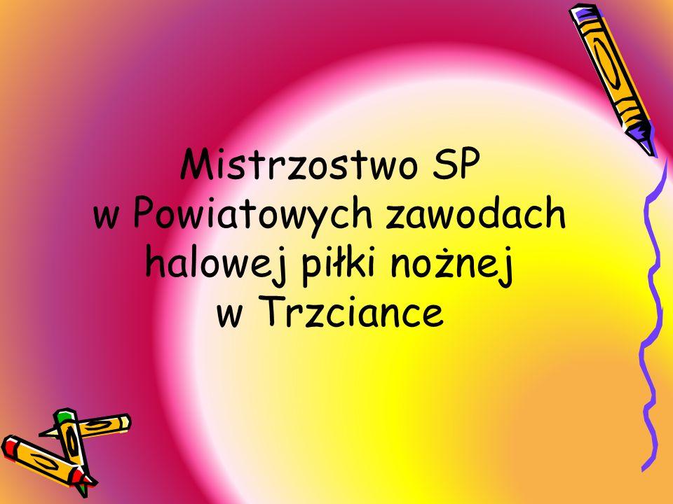 Mistrzostwo SP w Powiatowych zawodach halowej piłki nożnej w Trzciance
