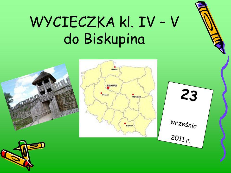 WYCIECZKA kl. IV – V do Biskupina