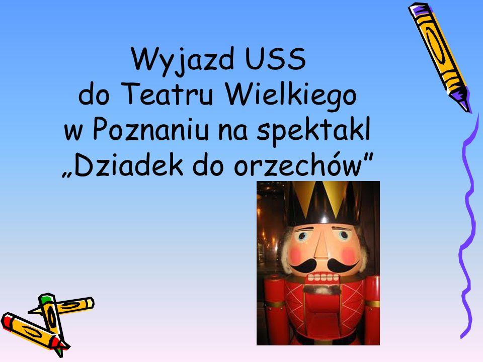 """Wyjazd USS do Teatru Wielkiego w Poznaniu na spektakl """"Dziadek do orzechów"""