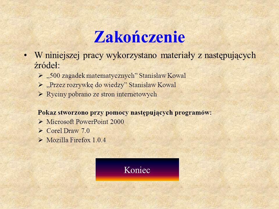 """Zakończenie W niniejszej pracy wykorzystano materiały z następujących źródeł: """"500 zagadek matematycznych Stanisław Kowal."""
