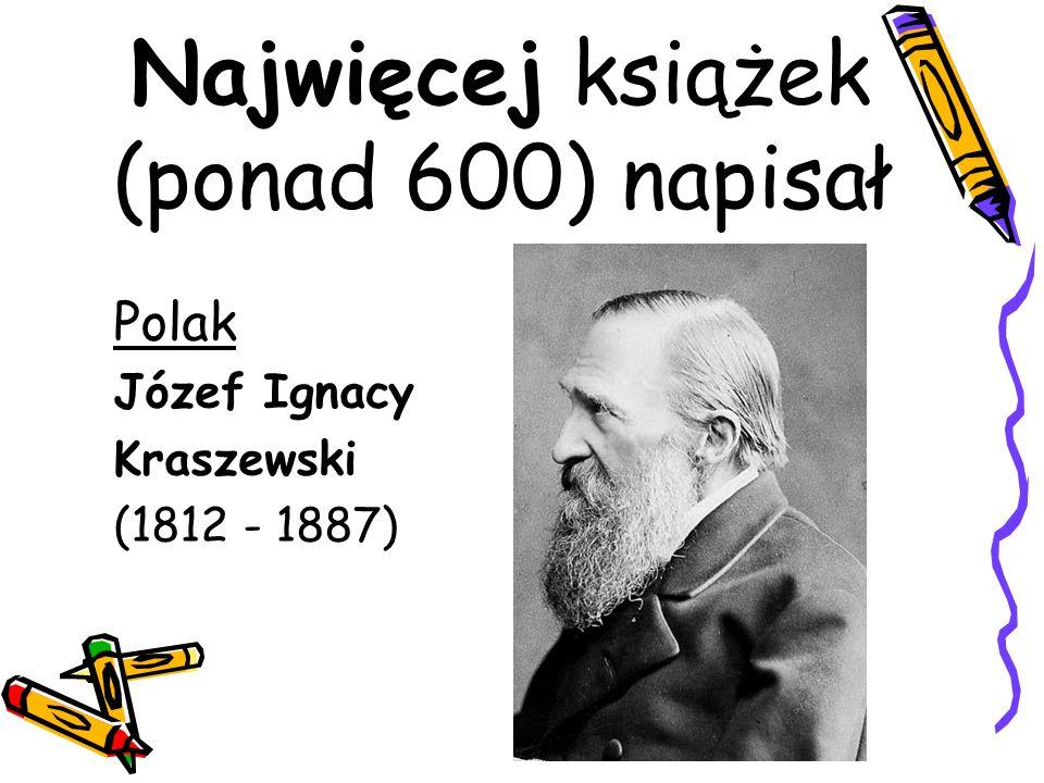 Najwięcej książek (ponad 600) napisał