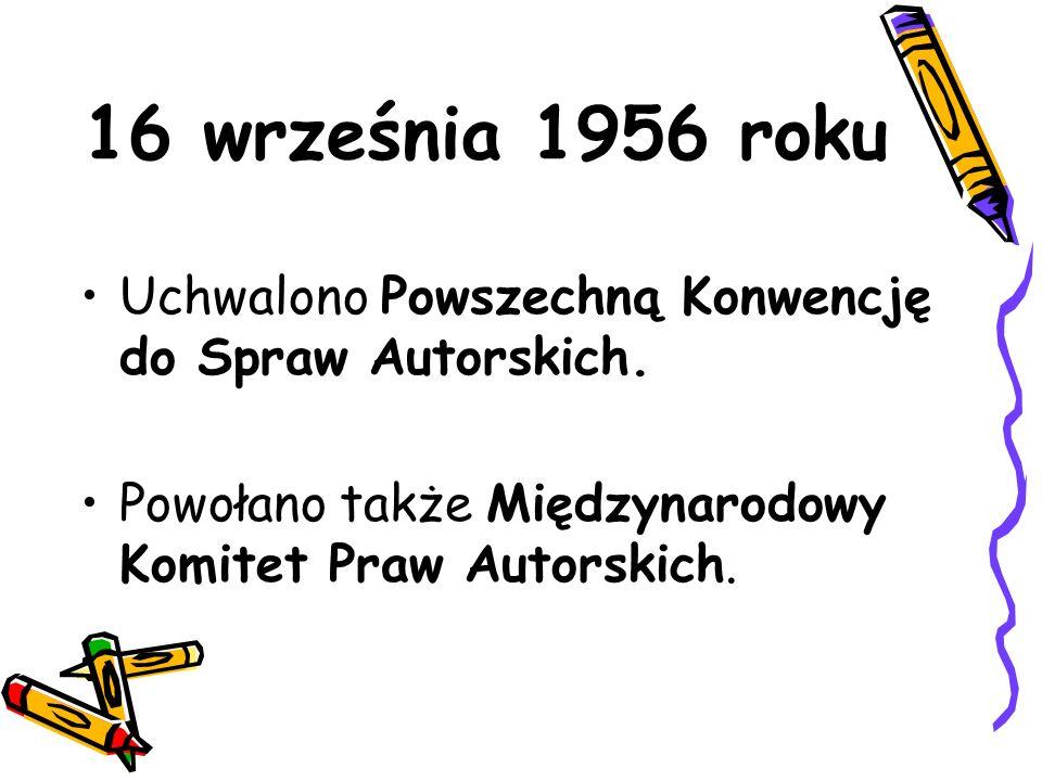16 września 1956 roku Uchwalono Powszechną Konwencję do Spraw Autorskich.