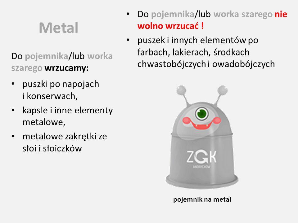 Metal Do pojemnika/lub worka szarego nie wolno wrzucać !