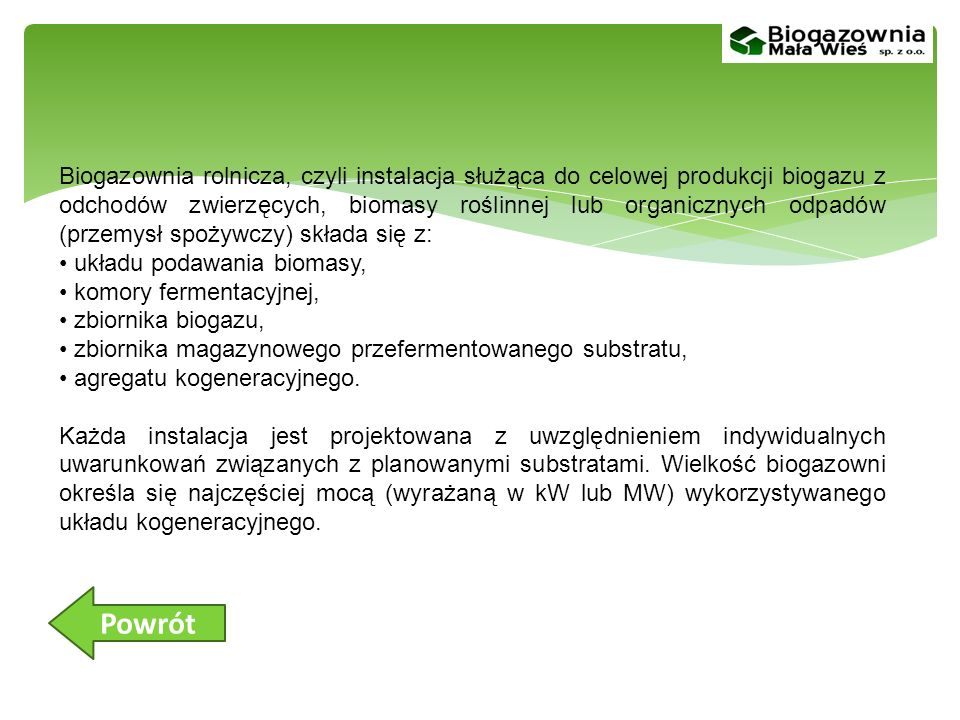 Biogazownia rolnicza, czyli instalacja służąca do celowej produkcji biogazu z odchodów zwierzęcych, biomasy roślinnej lub organicznych odpadów (przemysł spożywczy) składa się z:
