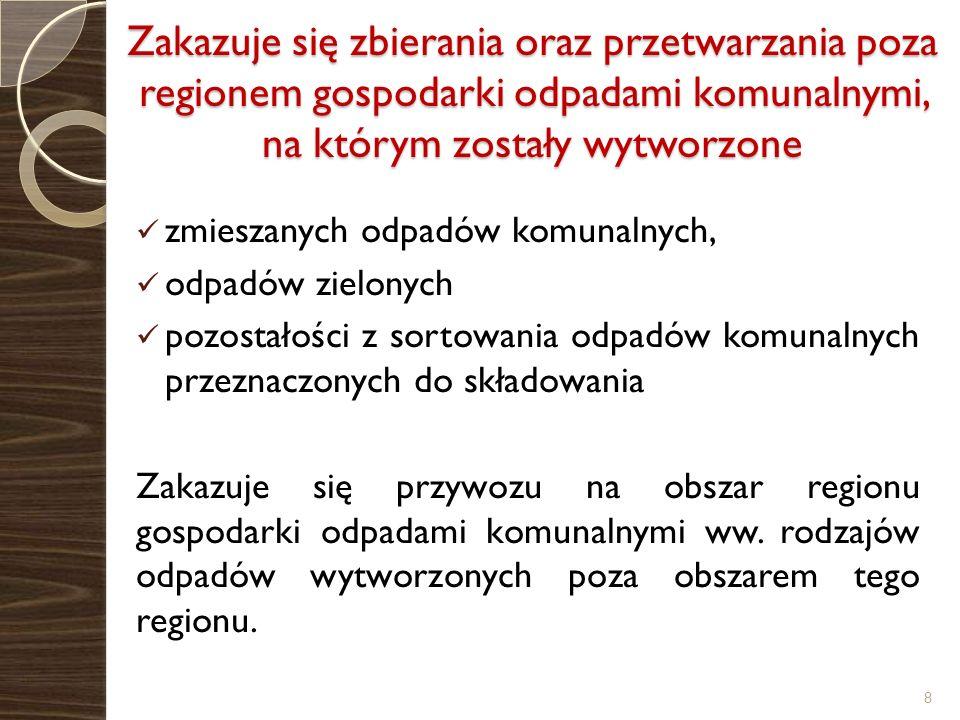 Zakazuje się zbierania oraz przetwarzania poza regionem gospodarki odpadami komunalnymi, na którym zostały wytworzone