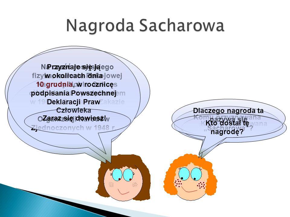 Nagroda Sacharowa Przyznaje się ją w okolicach dnia 10 grudnia, w rocznicę podpisania Powszechnej Deklaracji Praw Człowieka.