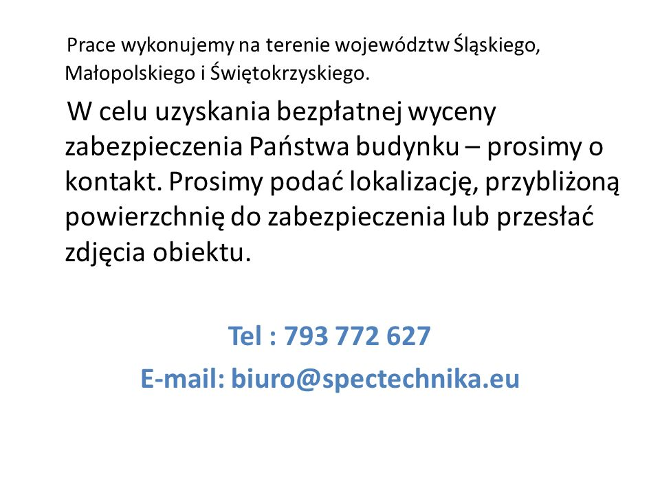 Prace wykonujemy na terenie województw Śląskiego, Małopolskiego i Świętokrzyskiego.