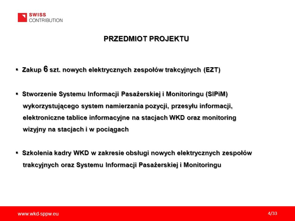 PRZEDMIOT PROJEKTUZakup 6 szt. nowych elektrycznych zespołów trakcyjnych (EZT) Stworzenie Systemu Informacji Pasażerskiej i Monitoringu (SIPiM)