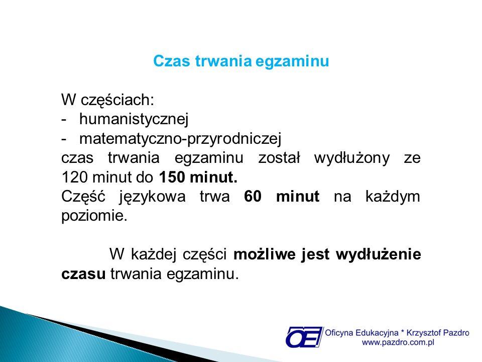 Czas trwania egzaminu W częściach: humanistycznej. matematyczno-przyrodniczej.
