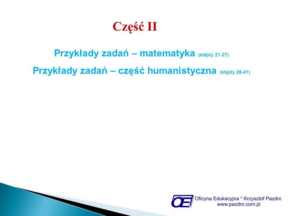 Część II Przykłady zadań – matematyka (slajdy 21-27) Przykłady zadań – część humanistyczna (slajdy 28-41)