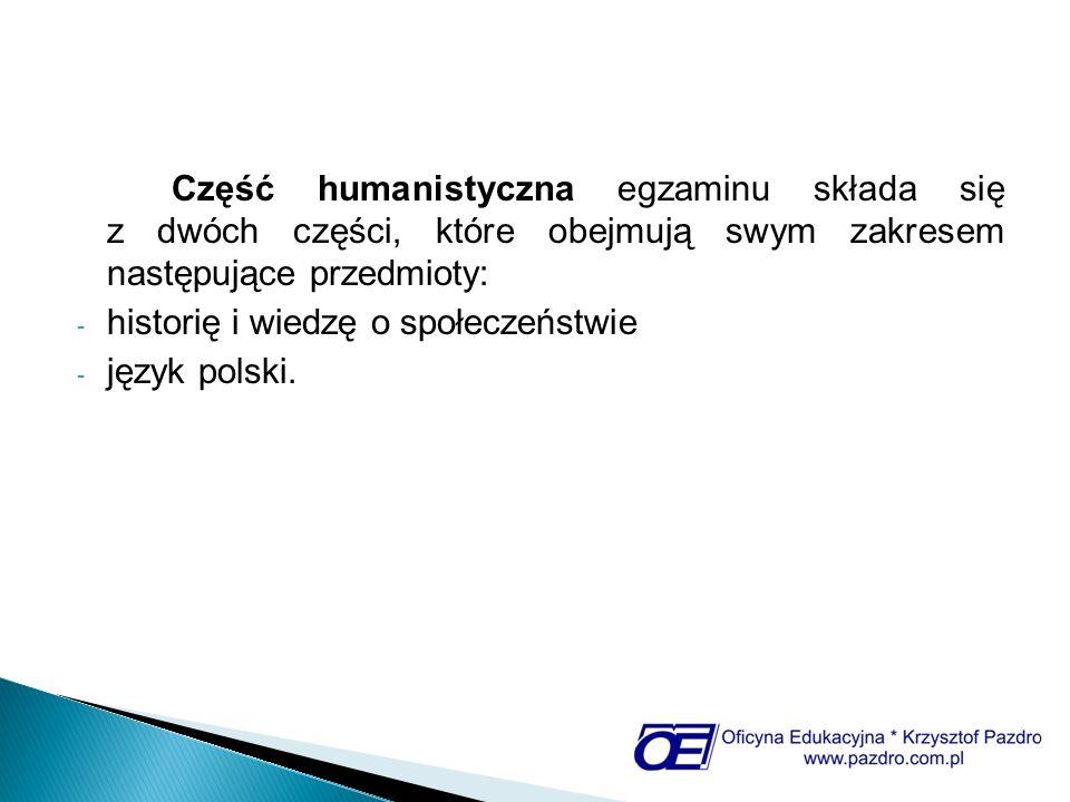 Część humanistyczna egzaminu składa się z dwóch części, które obejmują swym zakresem następujące przedmioty: