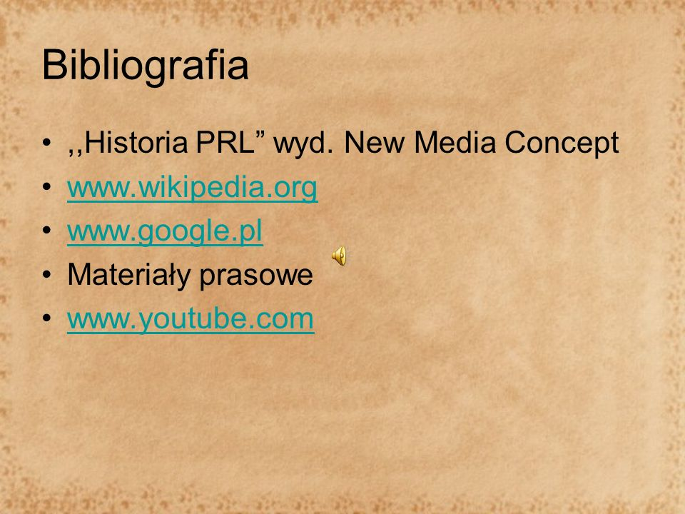 Bibliografia ,,Historia PRL wyd. New Media Concept www.wikipedia.org