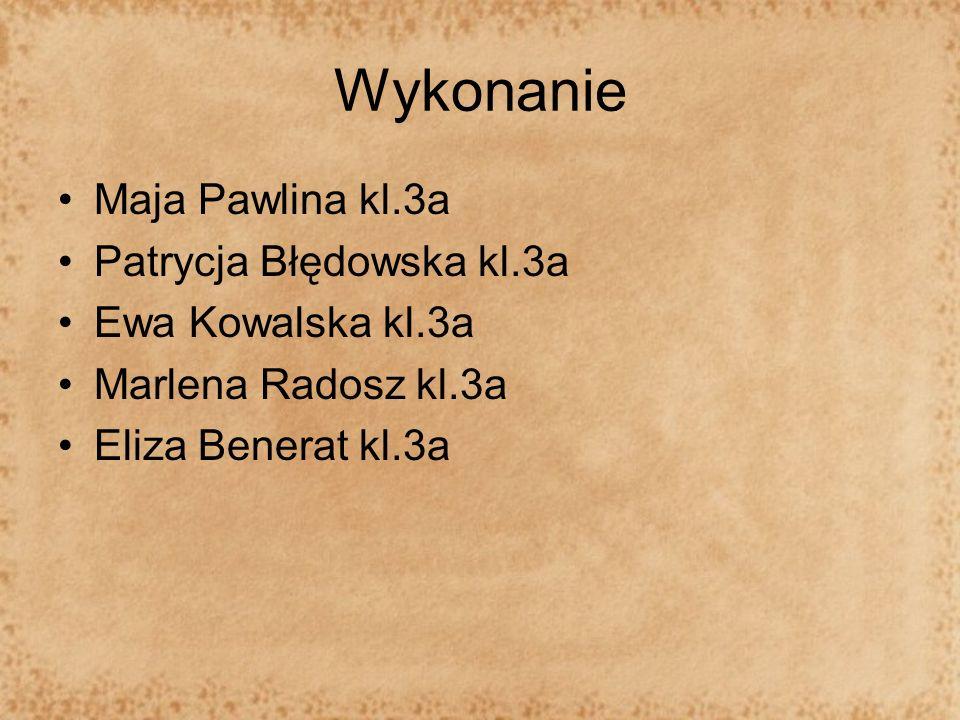 Wykonanie Maja Pawlina kl.3a Patrycja Błędowska kl.3a
