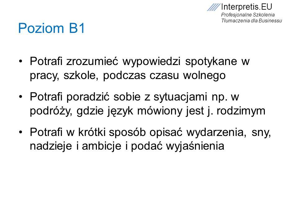 Poziom B1 Potrafi zrozumieć wypowiedzi spotykane w pracy, szkole, podczas czasu wolnego.