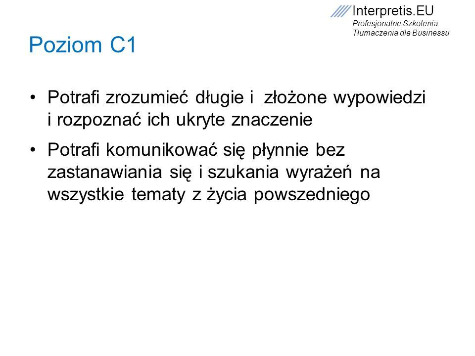 Poziom C1 Potrafi zrozumieć długie i złożone wypowiedzi i rozpoznać ich ukryte znaczenie.