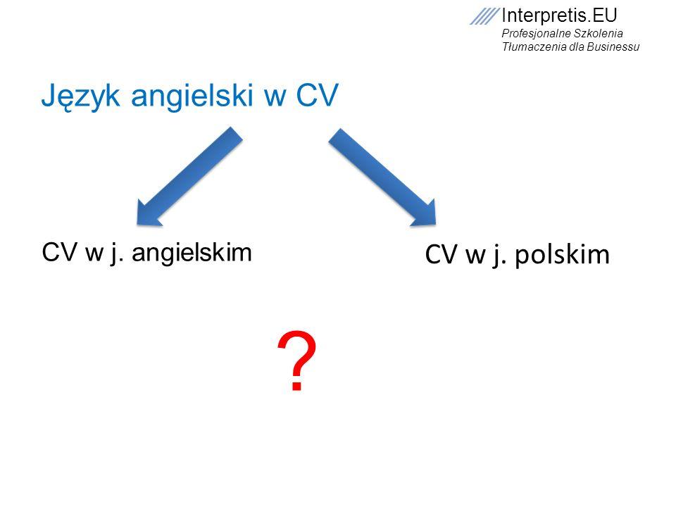 Język angielski w CV CV w j. angielskim CV w j. polskim