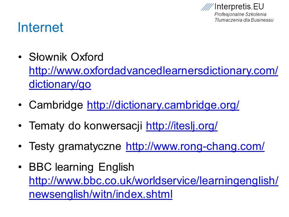 Internet Słownik Oxford http://www.oxfordadvancedlearnersdictionary.com/ dictionary/go. Cambridge http://dictionary.cambridge.org/