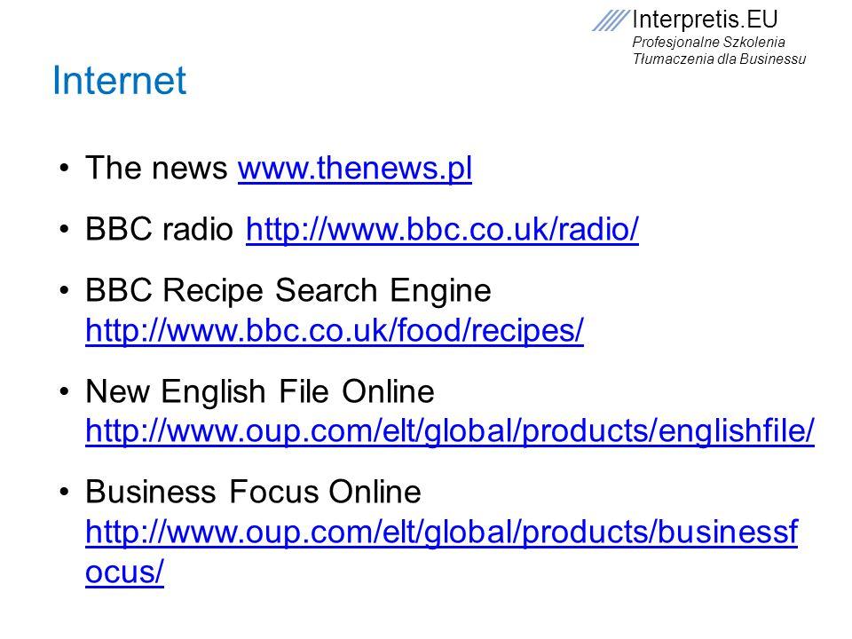 Internet The news www.thenews.pl BBC radio http://www.bbc.co.uk/radio/