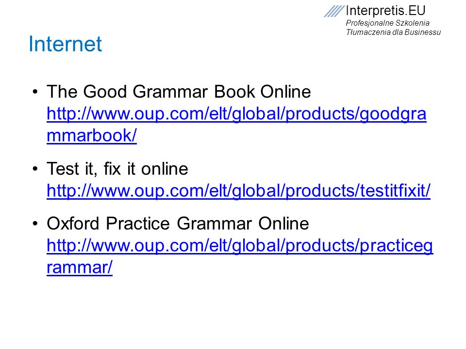 Internet The Good Grammar Book Online http://www.oup.com/elt/global/products/goodgra mmarbook/