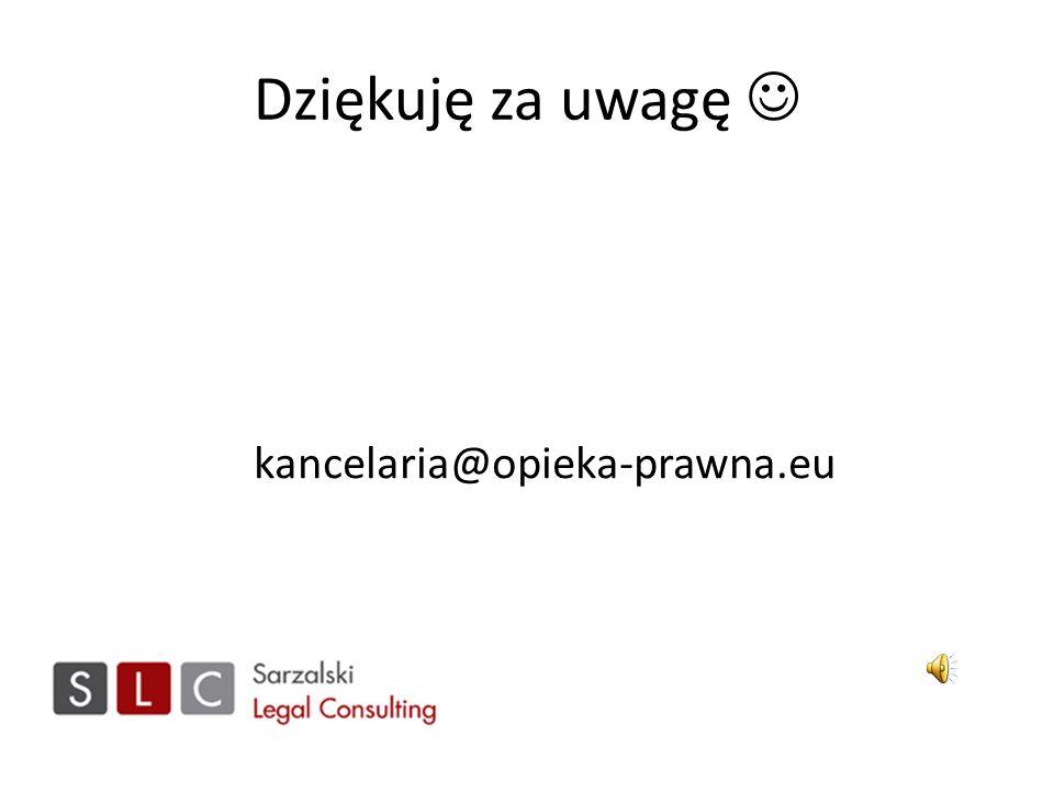 Dziękuję za uwagę  kancelaria@opieka-prawna.eu