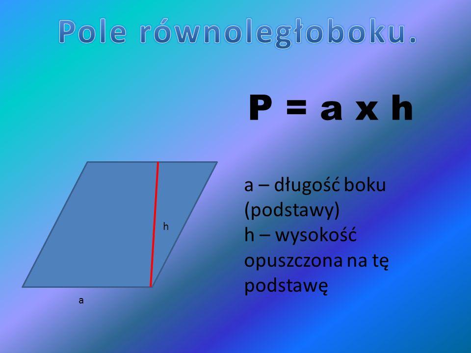 Pole równoległoboku. P = a x h a – długość boku (podstawy)