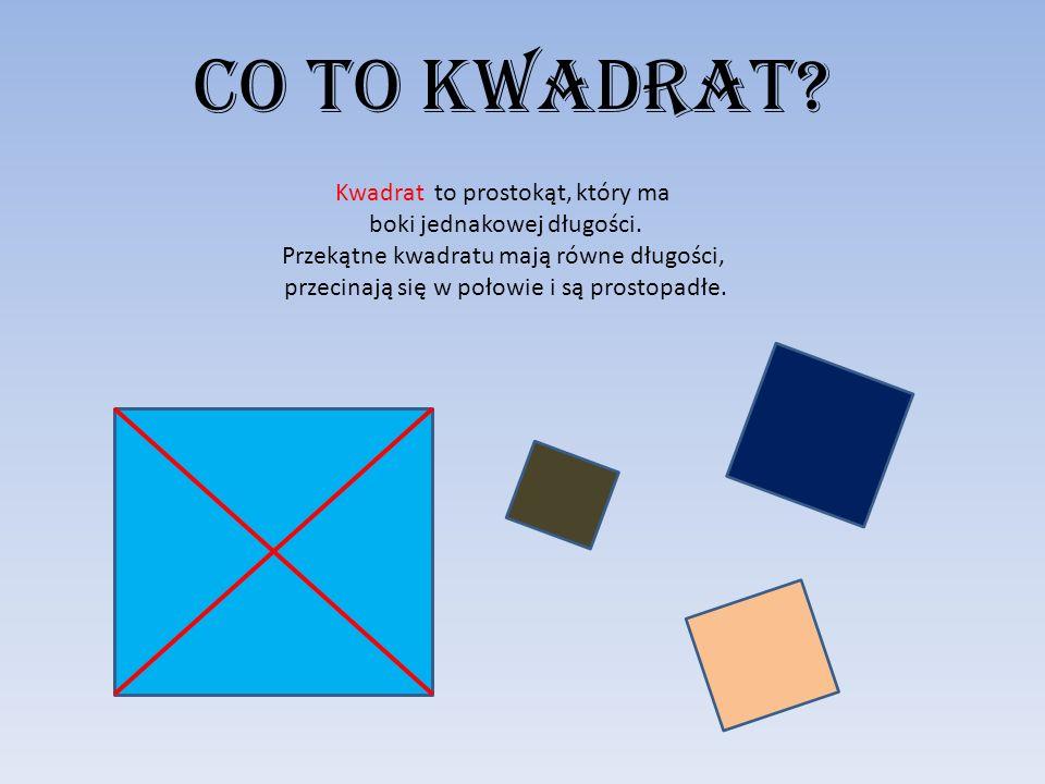 Co to kwadrat Kwadrat to prostokąt, który ma