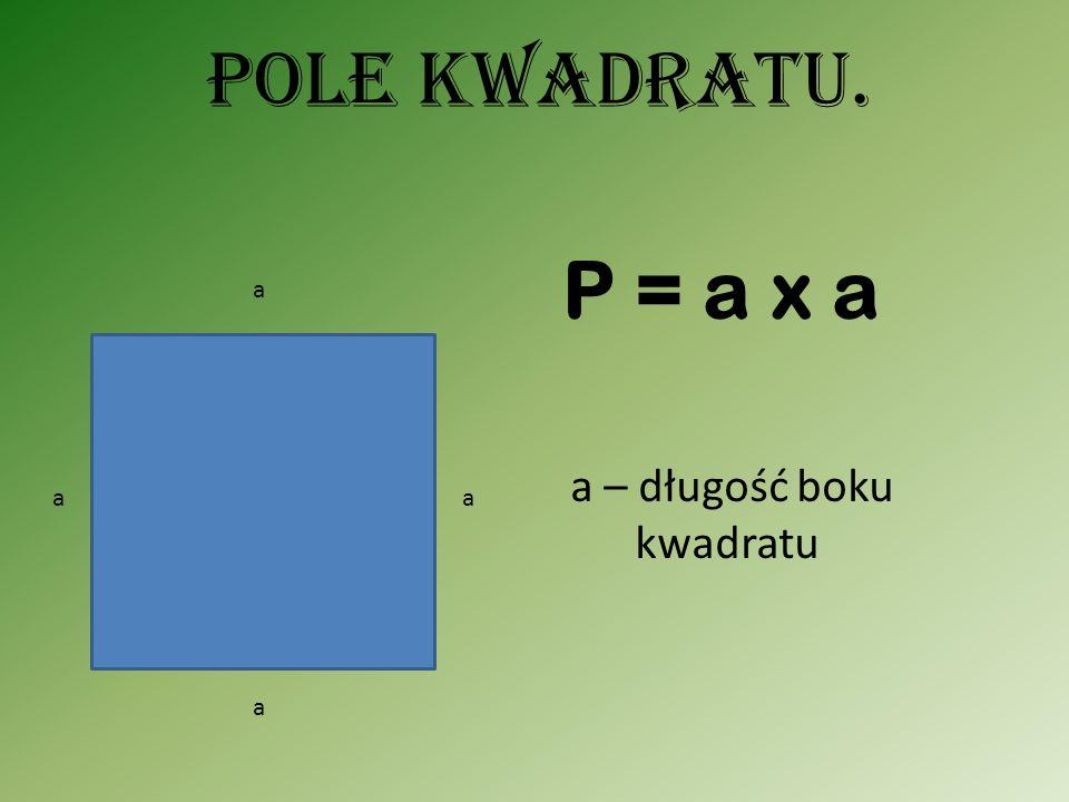 Pole kwadratu. P = a x a a a – długość boku kwadratu a a a