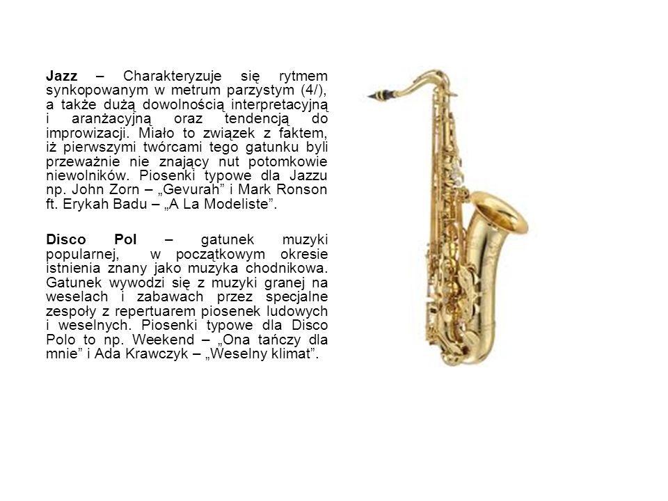 """Jazz – Charakteryzuje się rytmem synkopowanym w metrum parzystym (4/), a także dużą dowolnością interpretacyjną i aranżacyjną oraz tendencją do improwizacji. Miało to związek z faktem, iż pierwszymi twórcami tego gatunku byli przeważnie nie znający nut potomkowie niewolników. Piosenki typowe dla Jazzu np. John Zorn – """"Gevurah i Mark Ronson ft. Erykah Badu – """"A La Modeliste ."""