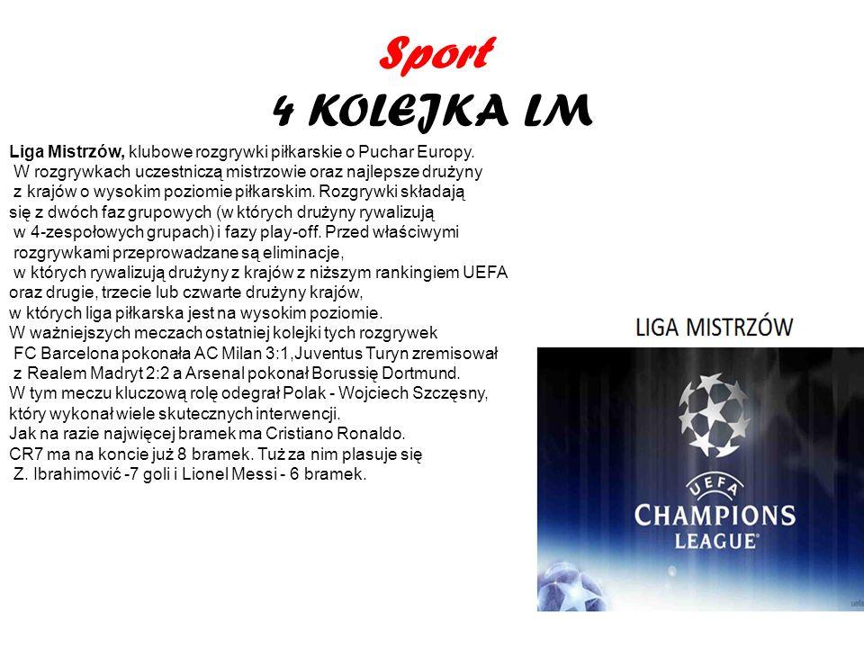 Sport 4 KOLEJKA LM Liga Mistrzów, klubowe rozgrywki piłkarskie o Puchar Europy. W rozgrywkach uczestniczą mistrzowie oraz najlepsze drużyny.