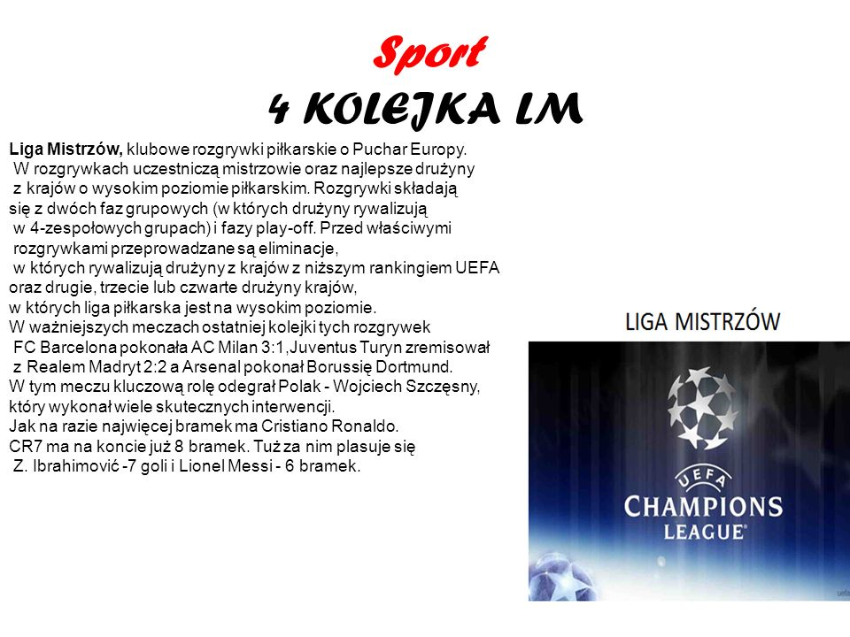 Sport 4 KOLEJKA LMLiga Mistrzów, klubowe rozgrywki piłkarskie o Puchar Europy. W rozgrywkach uczestniczą mistrzowie oraz najlepsze drużyny.