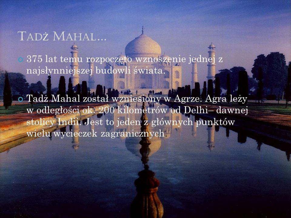 Tadż Mahal… 375 lat temu rozpoczęto wznoszenie jednej z najsłynniejszej budowli świata.
