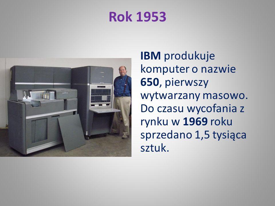 Rok 1953 IBM produkuje komputer o nazwie 650, pierwszy wytwarzany masowo.