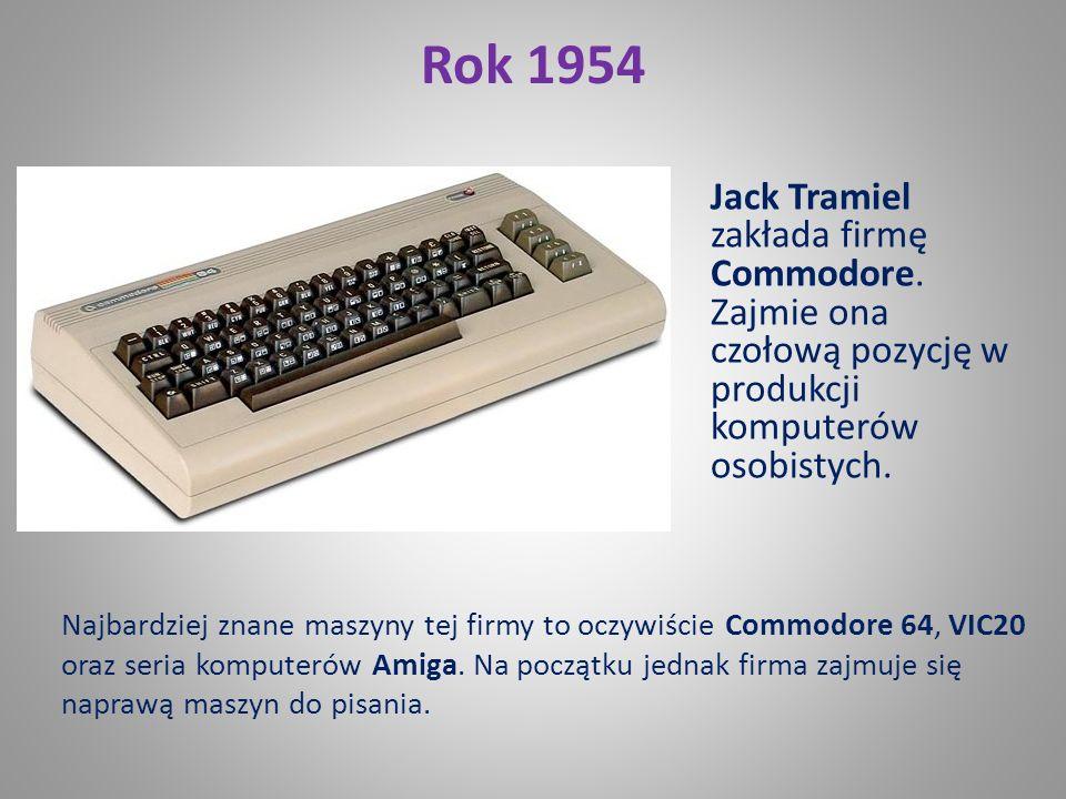 Rok 1954 Jack Tramiel zakłada firmę Commodore. Zajmie ona czołową pozycję w produkcji komputerów osobistych.