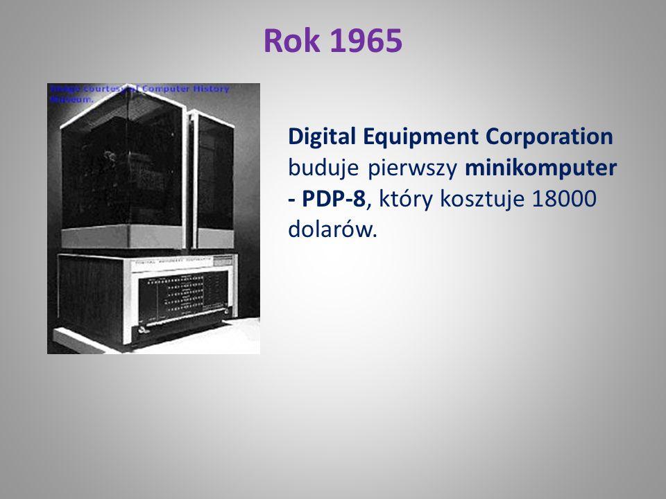 Rok 1965 Digital Equipment Corporation buduje pierwszy minikomputer - PDP-8, który kosztuje 18000 dolarów.