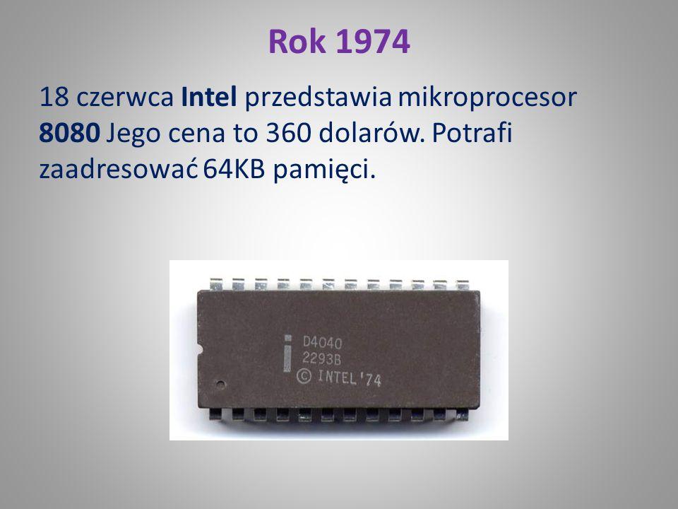Rok 1974 18 czerwca Intel przedstawia mikroprocesor 8080 Jego cena to 360 dolarów.