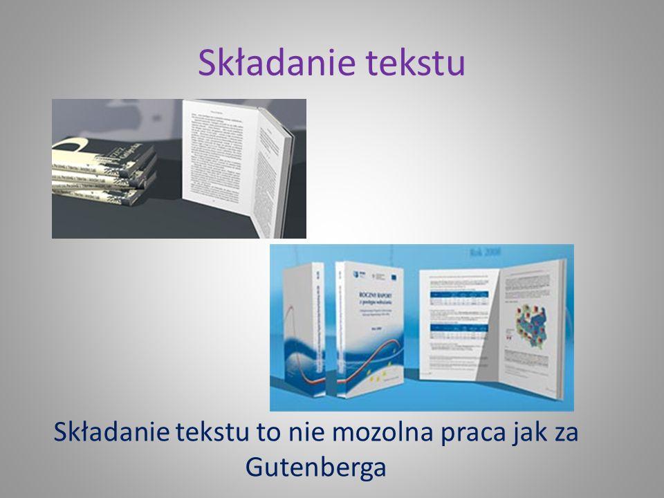Składanie tekstu to nie mozolna praca jak za Gutenberga