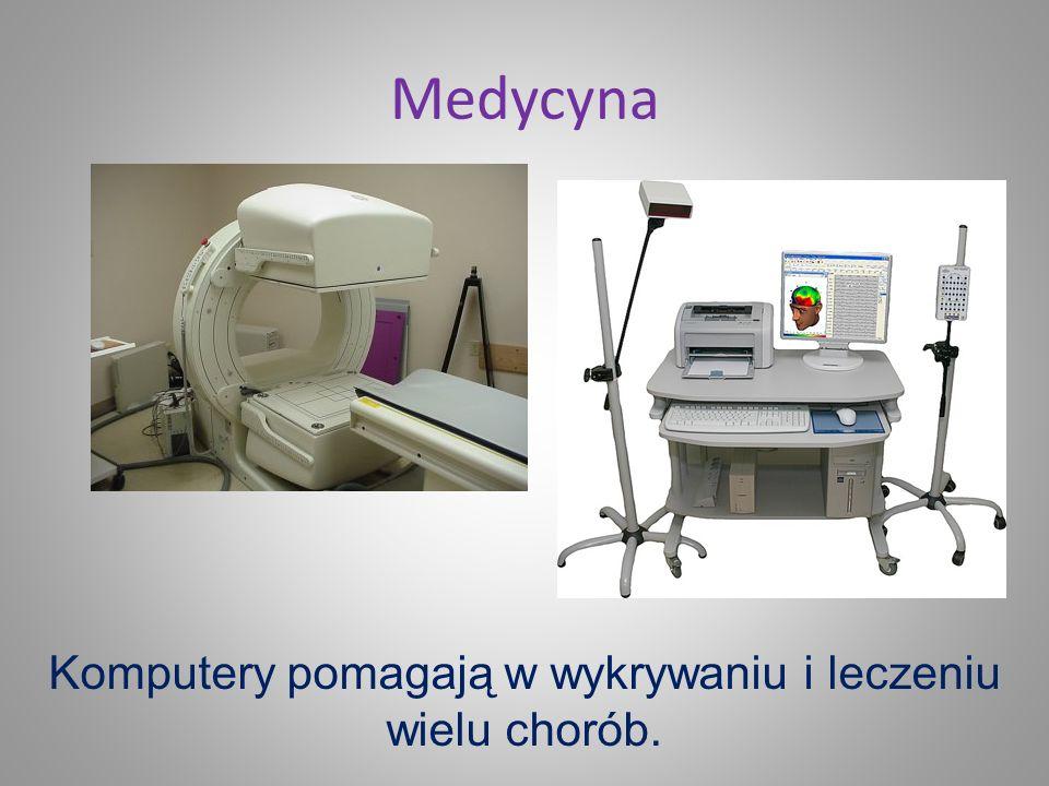 Komputery pomagają w wykrywaniu i leczeniu wielu chorób.