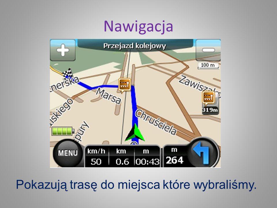 Nawigacja Pokazują trasę do miejsca które wybraliśmy.