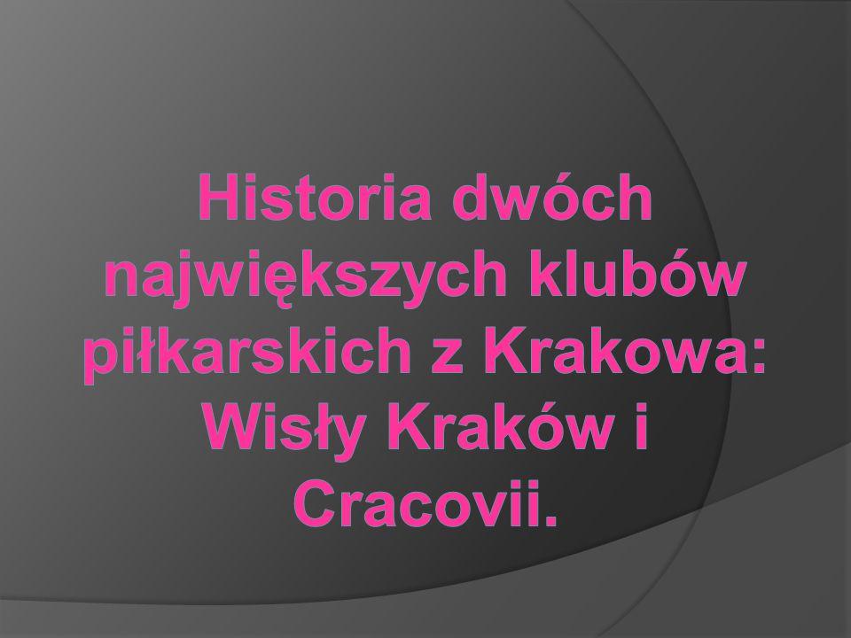 Historia dwóch największych klubów piłkarskich z Krakowa: