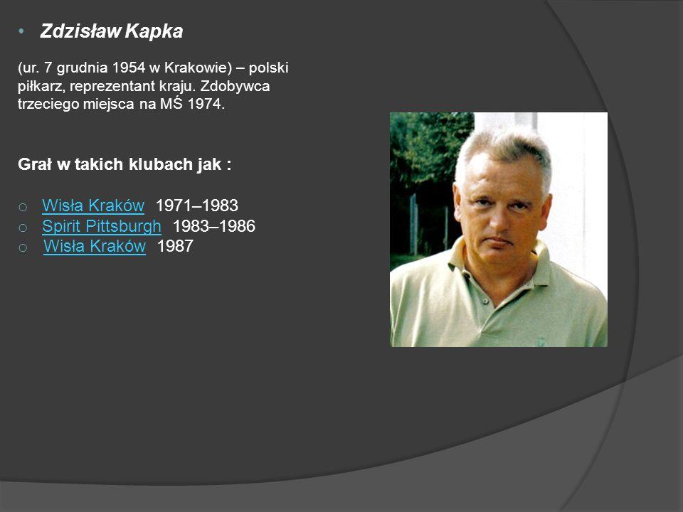 Zdzisław Kapka Grał w takich klubach jak : Wisła Kraków 1971–1983