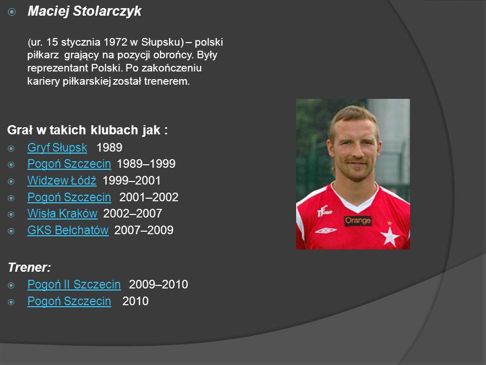 Maciej Stolarczyk Grał w takich klubach jak : Trener: Gryf Słupsk 1989